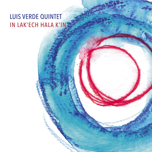 """Luis Verde Quintet """"In Lak'ech – Hala K'in"""""""